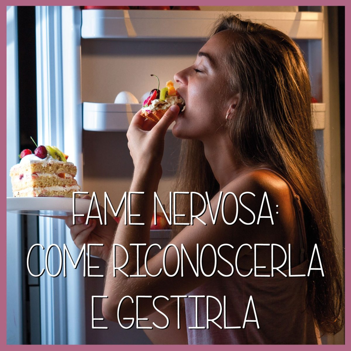 Gestire-la-fame-nervosa-i-consigli-per-gestirla-1200x1200.jpg