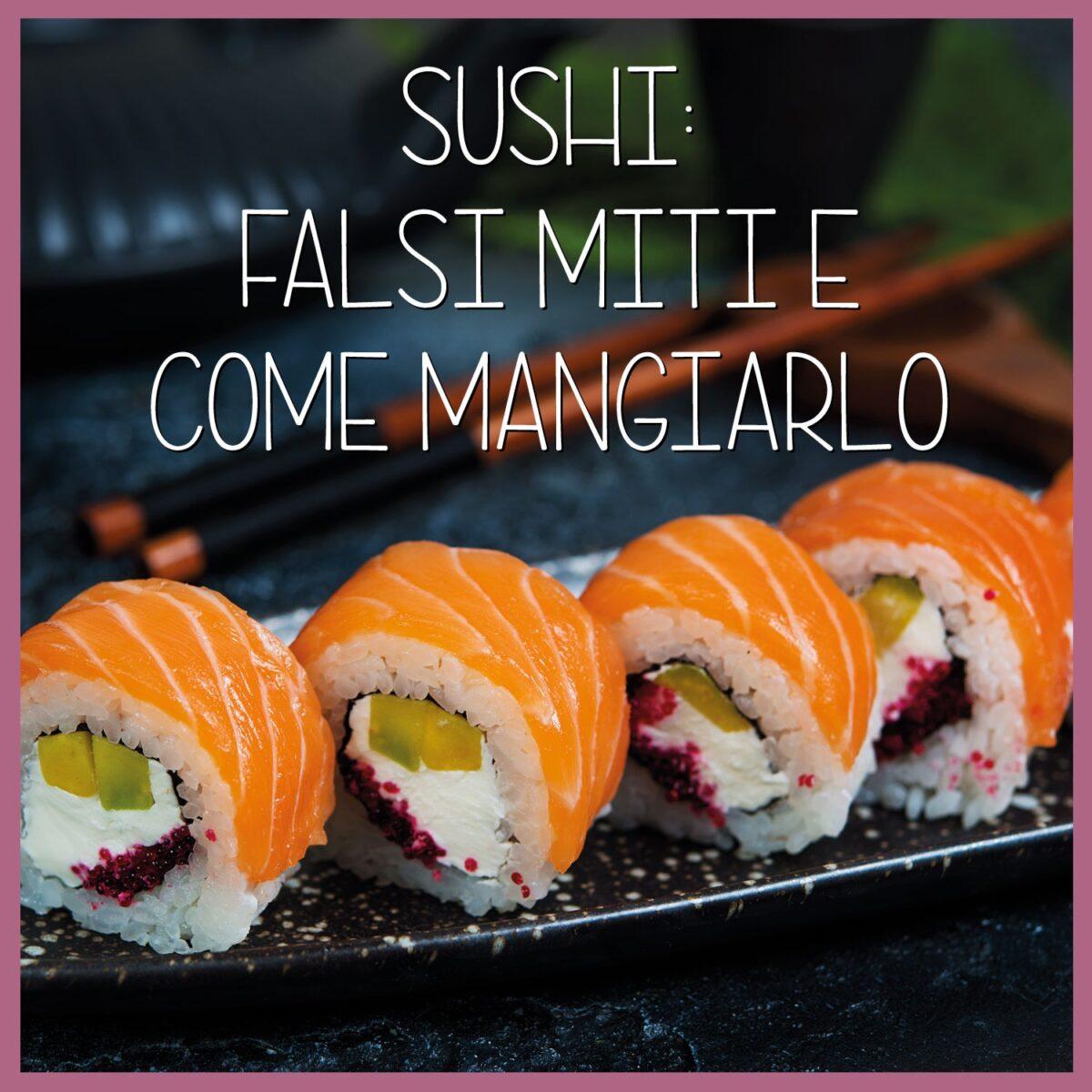 Sushi-falsi-miti-e-come-mangiarlo--1200x1200.jpeg