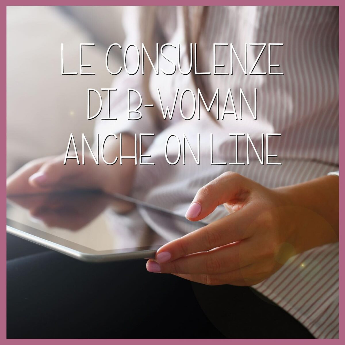 le-consulenze-B-Woman-anche-on-line-1200x1200.jpg