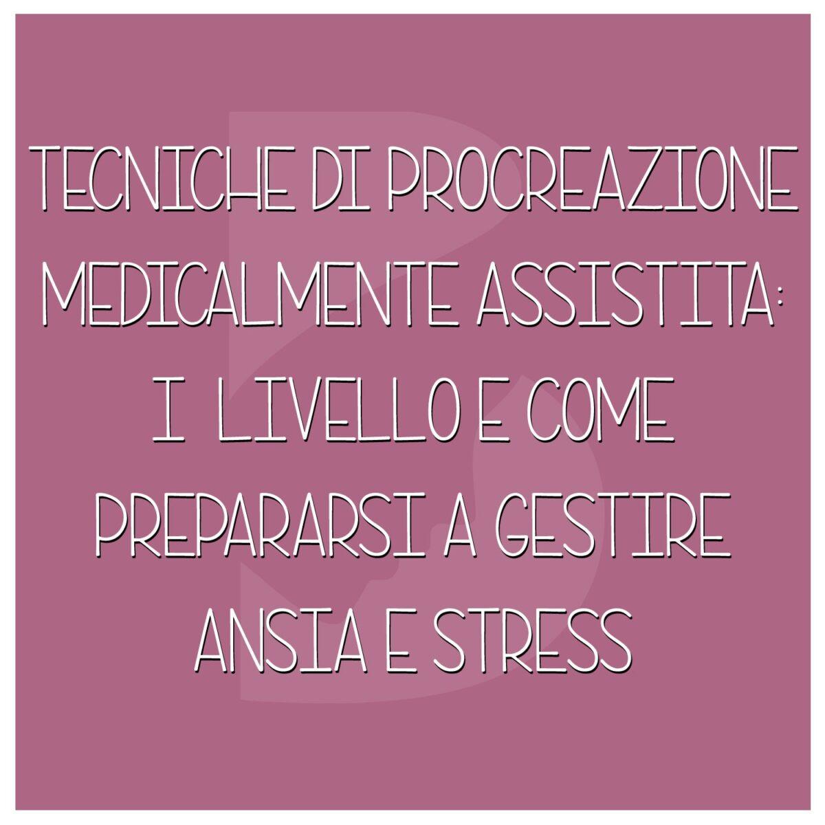 Tecniche-di-procreazione-medicalmente-assistita-I-livello-come-prepararsi-a-gestire-ansia-e-stress-1200x1200.jpeg