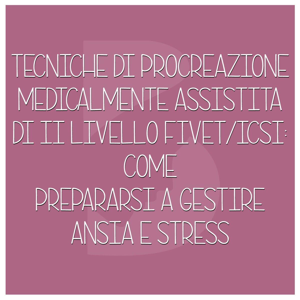 Tecniche-di-procreazione-medicalmente-assistita-di-II-LIVELLO-FIVETICSI-come-prepararsi-a-gestire-ansia-e-stress--1200x1200.jpeg