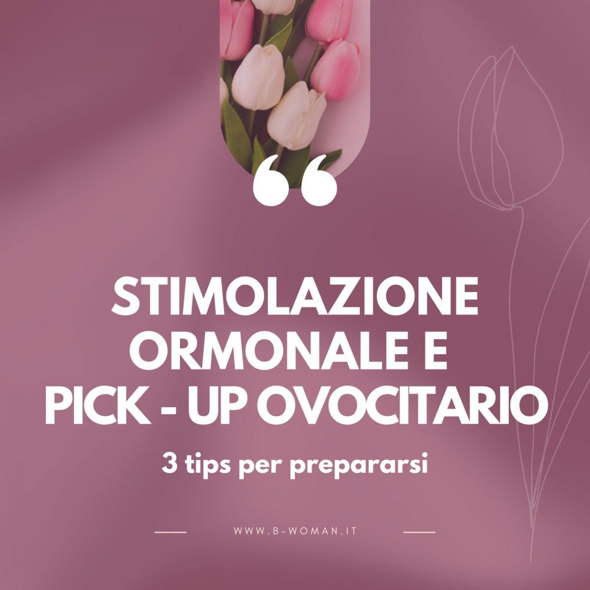 3-tips-per-prepararsi-alla-stimolazione-ormonale-e-al-pick-up-ovocitario--1200x1200.jpeg